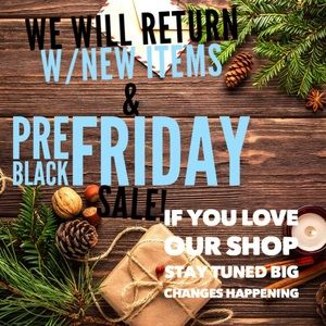 STAY TUNED!! Pre BLACK FRIDAY SALE WHEN WE RETURN